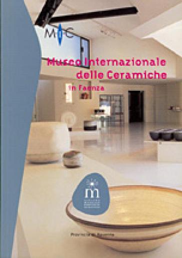 Museo internazionale delle ceramiche di Faenza. Ediz. illustrata - G. Carlo Bojani |