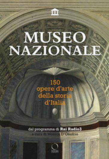 Museo nazionale. 150 opere d'arte della storia d'Italia. Ediz. illustrata - M. D'Onofrio | Thecosgala.com
