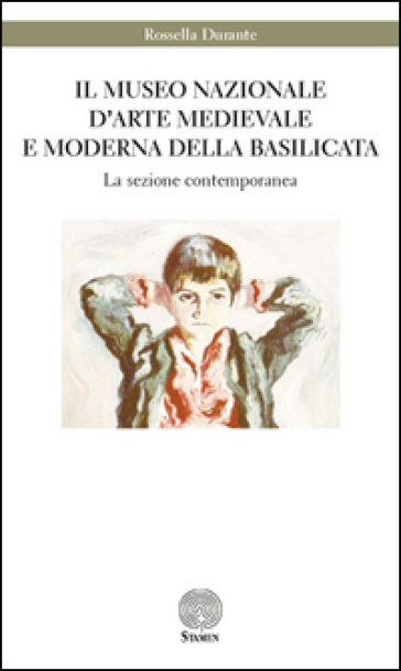 Il Museo nazionale di arte medievale e moderna della Basilicata. La sezione contemporanea - Rossella Durante  