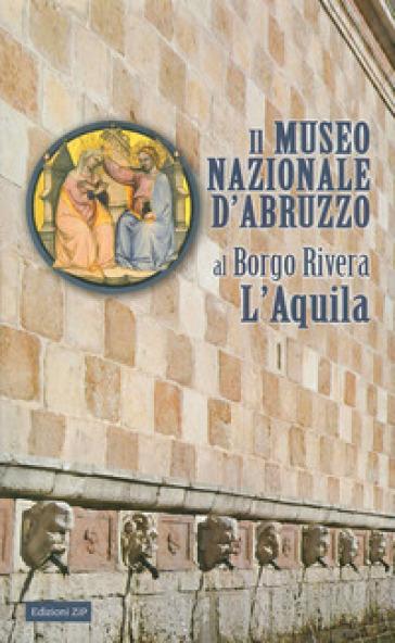 Il Museo nazionale d'Abruzzo al Borgo Rivera L'Aquila - L. Arbace | Rochesterscifianimecon.com