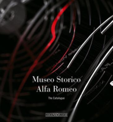 Museo storico Alfa Romeo. The catalogue. Ediz. inglese - Lorenzo Ardizio  