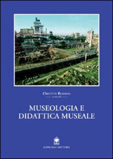 Museologia e didattica museale. I musei di Roma e del Lazio - Orietta Rossini  