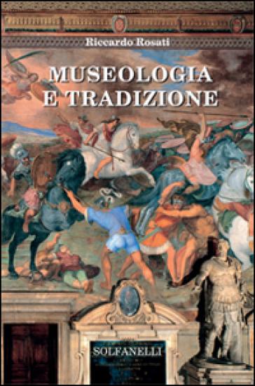 Museologia e tradizione - Riccardo Rosati |