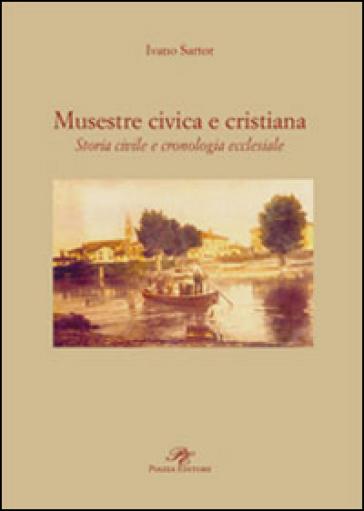 Musestre civica e cristiana. Storia civile e cronologia ecclesiale - Ivano Sartor | Kritjur.org