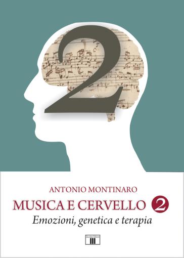 Musica e Cervello 2. Emozioni, genetica e terapia - Antonio Montinaro |