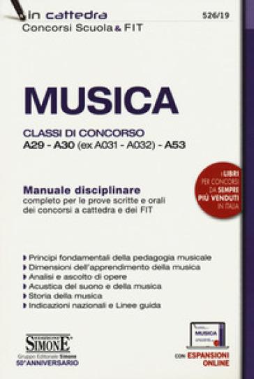 Musica. Classi di concorso A29-A30 (ex A031-A032) -A53. Manuale disciplinare completo per le prove scritte e orali dei concorsi a cattedra e dei FIT. Con aggiornamento online