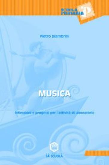 Musica. Riflessioni e progetti per l'attività di laboratorio. Per le Scuole. Con CD-ROM - Pietro Diambrini |