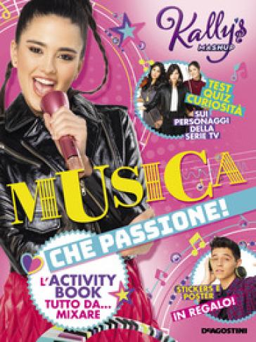 Musica che passione! L'activity book tutto da... mixare. Kally's Mashup. Con adesivi. Con Poster