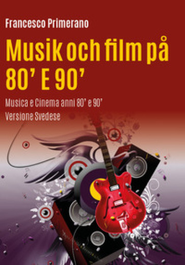 Musica e cinema anni 80' e 90'. Ediz. svedese - Francesco Primerano  