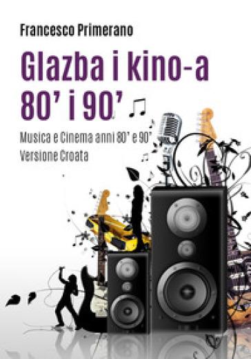 Musica e cinema anni '80 e '90. Ediz. croata - Francesco Primerano |