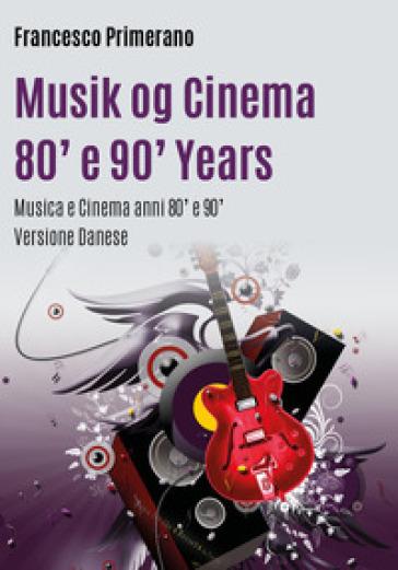 Musica e cinema anni '80 e '90. Ediz. danese - Francesco Primerano  