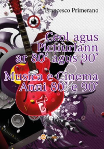 Musica e cinema anni '80 e '90. Ediz. irlandese - Francesco Primerano |