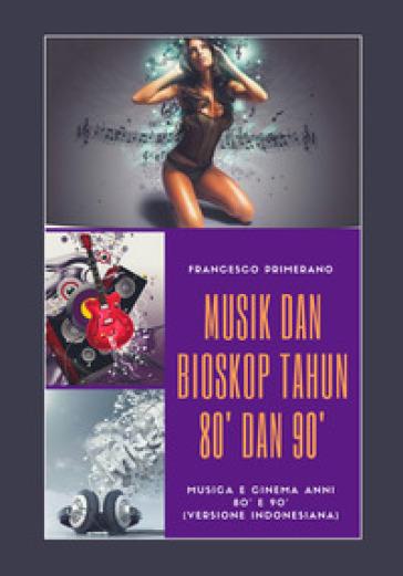 Musica e cinema anni '80 e '90. Ediz. indonesiana - Francesco Primerano |