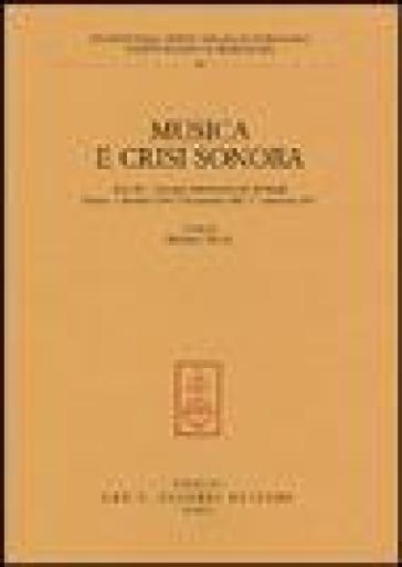 Musica e crisi sonora. Atti dei Convegni internazionali di studi (Firenze, 4 dicembre 1999, 8-9 novembre 2001, 21 settembre 2002) - M. Stuve |