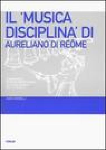Il «Musica disciplina» di Aureliano di Réome. Fondamenti teorico-disciplinari dell'ars musica nel IX secolo - Anna Morelli |