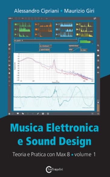 Musica elettronica e sound design. 1: Teoria e pratica con Max 8 - Alessandro Cipriani | Ericsfund.org