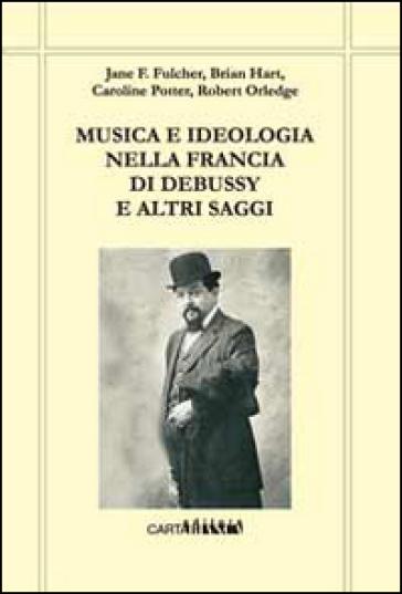 Musica e ideologia nella Francia di Debussy e altri saggi - E. Cimatti | Thecosgala.com