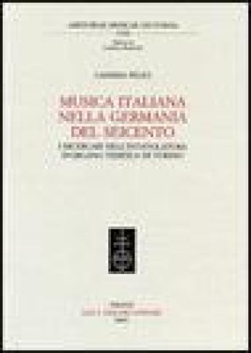 Musica italiana nella Germania del Seicento. I ricercari dell'intavolatura d'organo tedesca di Torino - Candida Felici |