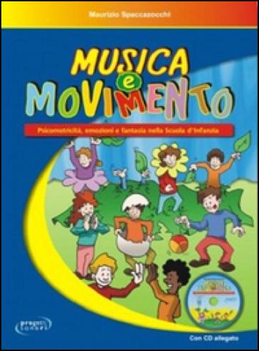 Musica e movimento. Psicomotricità, emozioni e fantasia nella scuola d'infanzia. Con CD Audio - Maurizio Spaccazocchi   Thecosgala.com