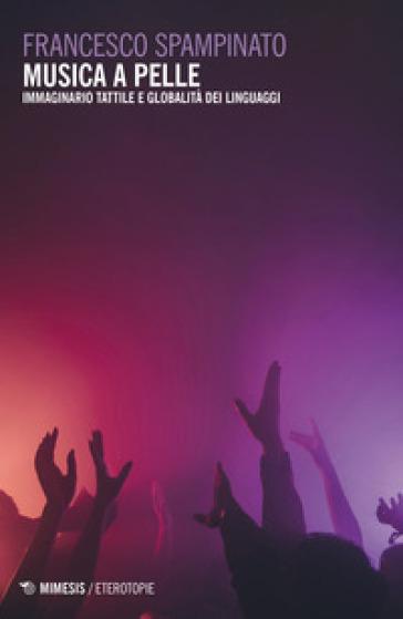 Musica a pelle. Immaginario musicale e globalità dei linguaggi - Francesco Spampinato |