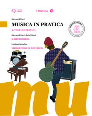 Musica in pratica. Vol. A-B. Per la Scuola media. Con 3 CD Audio formato MP3. Con 3 DVD-ROM. Con e-book. Con espansione online - Giovanni Duci |