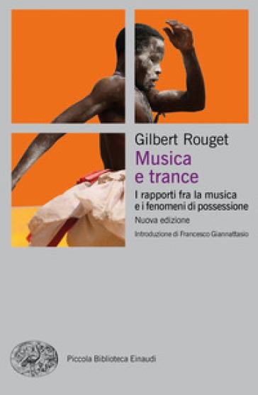 Musica e trance. I rapporti fra la musica e i fenomeni di possessione - Gilbert Rouget |
