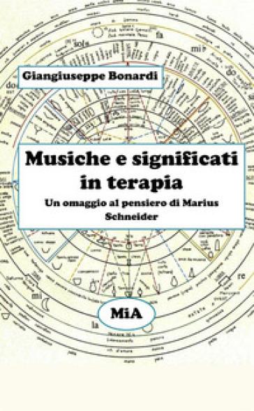 Musiche e significati in terapia. Un omaggio al pensiero di Marius Schneider - Giangiuseppe Bonardi   Rochesterscifianimecon.com