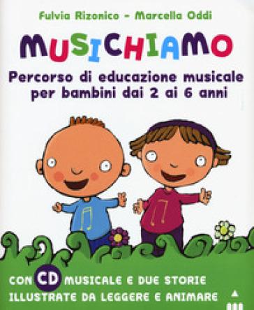 Musichiamo. Percorso di educazione musicale per bambini dai 2 ai 6 anni. Con CD-Audio. Con Fascicolo - Fulvia Rizonico |