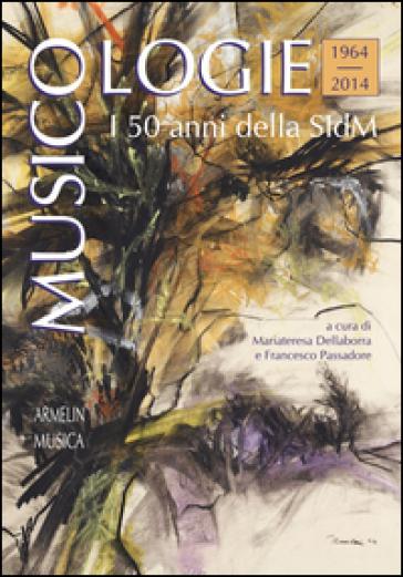 Musicologie. I 50 anni della Società italiana di musicologia (1964-2014) - M. Dellaborra | Rochesterscifianimecon.com