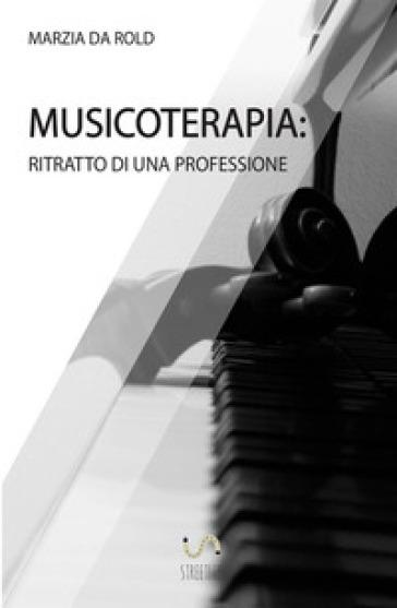 Musicoterapia. Ritratto di una professione - Marzia Da Rold |
