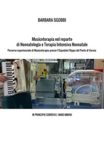 Musicoterapia nel reparto di neonatologia e terapia intensiva neonatale. Percorso esperienziale di musicoterapia presso l'Ospedale Filippo del Ponte di Varese. In principio correva l'anno MMXIII - Barbara Sgobbi  