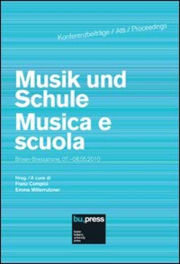 Musik und Schule-Musica e scuola Brixen-Bressanone (7-8 maggio 2010). Ediz. italiana e tedesca