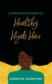 A Muslimah s Guide to Healthy Hijab Hair