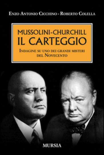 Mussolini-Churchill. Il carteggio. Indagine su uno dei grandi misteri del Novecento - Enzo A. Cicchino |