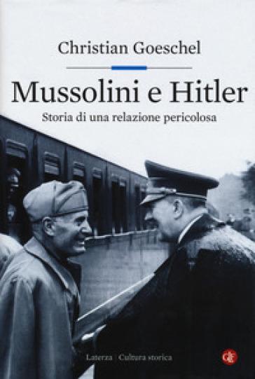 Mussolini e Hitler. Storia di una relazione pericolosa - Christian Goeschel pdf epub
