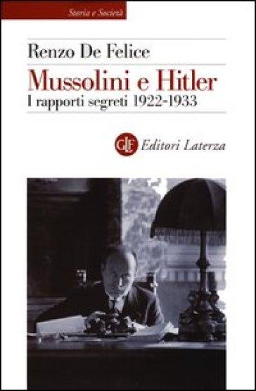 Mussolini e Hitler. I rapporti segreti (1922-1933) - Renzo De Felice |