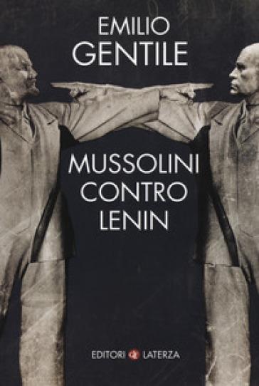 Mussolini contro Lenin - Emilio Gentile |