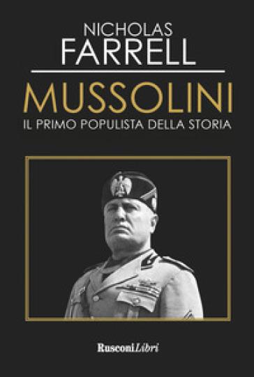 Mussolini. Il primo populista della storia - Nicholas Farrell | Thecosgala.com