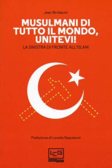 Musulmani di tutto il mondo, unitevi! La sinistra di fronte all'islam - Jean Birnbaum pdf epub