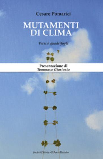 Mutamenti di clima. Versi e quadrifogli - Cesare Pomarici |