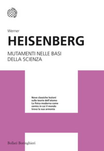 Mutamenti nelle basi della scienza - Werner Heisenberg | Jonathanterrington.com