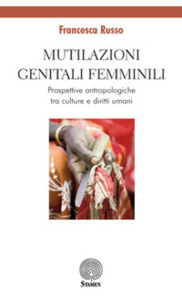 Mutilazioni genitali femminili. Prospettive antropologiche tra culture e diritti umani