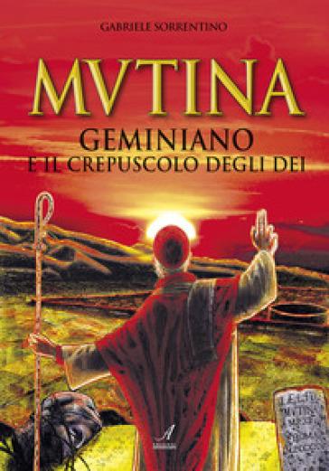 Mutina. Geminiano e il crepuscolo degli dei - Gabriele Sorrentino |