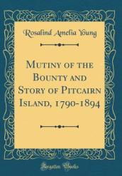 Mutiny of the Bounty and Story of Pitcairn Island, 1790-1894 (Classic Reprint)
