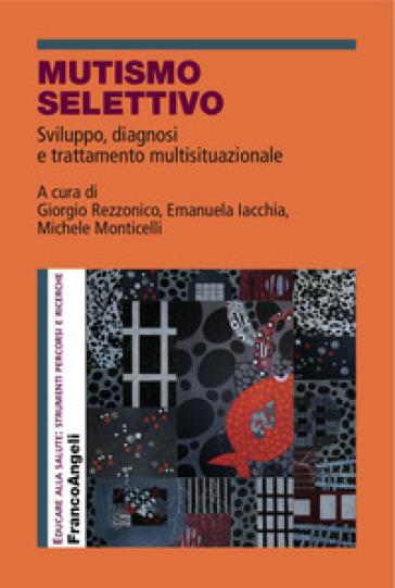 Mutismo selettivo. Sviluppo, diagnosi e trattamento multisituazionale - Giorgio Rezzonico | Ericsfund.org