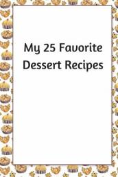 My 25 Favorite Dessert Recipes