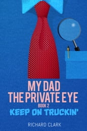 My Dad, the Private Eye: Keep on Truckin