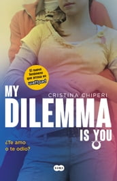 My Dilemma Is You. Te Amo o te Odio? (Serie My Dilemma Is You 2)