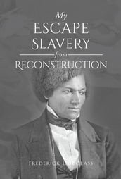My Escape from Slavery and Reconstruction