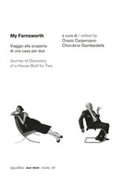 My Farnsworth. Viaggio alla scoperta di una casa per due- Journey of discovery of a house built for two